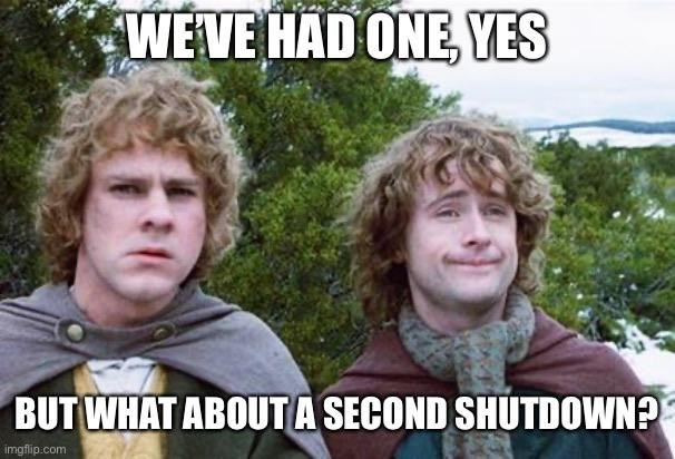 top ten 10 advice animals weekly | The Lord of the Rings hobbits merry and pippin HAD ONE, YES BUT ABOUTA SECOND SHUTDOWN? imgflip.com