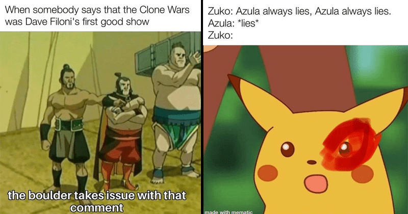funny meme abou avatar: the last airbender | somebody says Clone Wars Dave Filoni's first good show boulder takes issue with comment | Zuko: Azula always lies, Azula always lies. Azula lies* Zuko: made with mematic surprised pikachu
