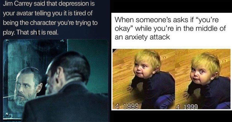 "Funny memes about depression and mental health | Jim Carrey said depression is avatar telling is tired being character trying play shit is real. | someone's asks if okay"" while middle an anxiety attack 4 1999 4 1999"