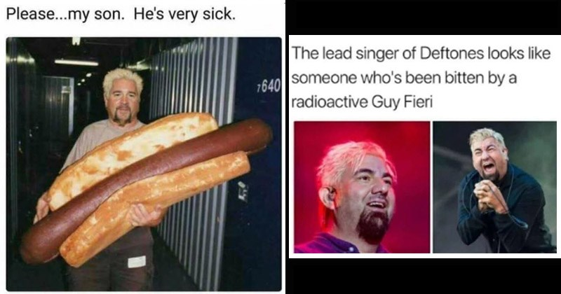 Funny memes about Guy Fieri | Please my son. He's very sick. holding a giant hot dog | lead singer Deftones looks like someone who's been bitten by radioactive Guy Fieri