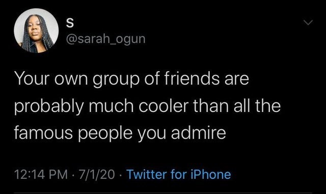 top tweets from black twitter | Person - S @sarah_ogun own group friends are probably much cooler than all famous people admire 12:14 PM 7/1/20 Twitter iPhone