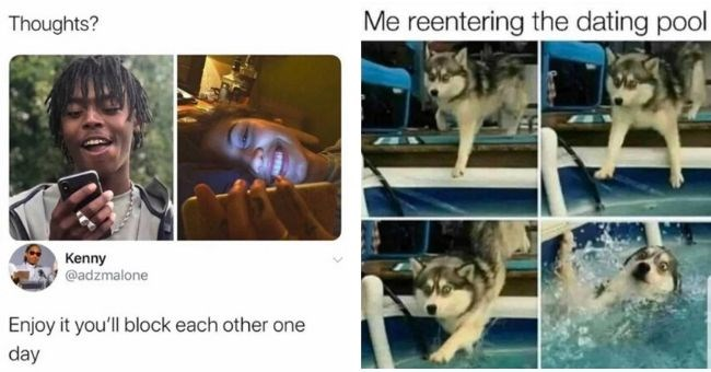 dating memes that are depressingly relatable if you're single - cover pictures meme about couple blocking each other and reentering the dating pool | Thoughts? Kenny @adzmalone Enjoy block each other one day | reentering dating pool dog falling into a swimming pool