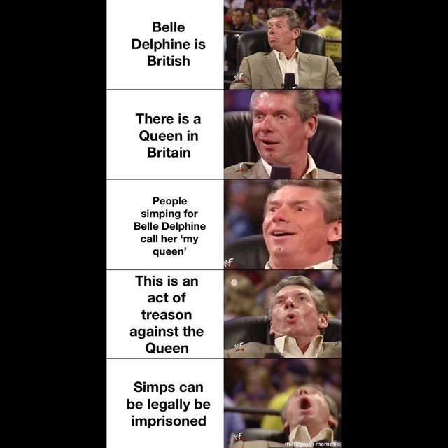 top ten 10 memes daily | Vince McMahon Belle Delphine is British There is Queen Britain People simping Belle Delphine call her 'my queen' This is an act treason against Queen Simps can be legally be imprisoned madowith mematia