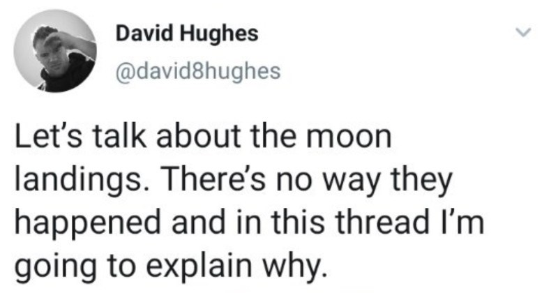 Man's parody in hilarious Twitter thread challenges the moon landing | David Hughes @david8hughes Let's talk about moon landings. There's no way they happened and this thread going explain why