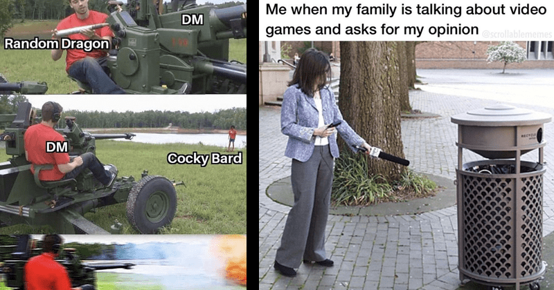 Funny nerdy memes about dungeons & dragons, gaming, lord of the rings | DM Random Dragon DM Cocky Bard shooting canon | my family is talking about video games and asks my opinion scrollablememes RECYCLE reporter interviewing a trash can