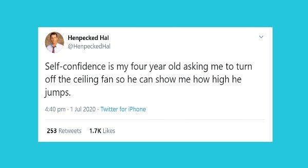 Funniest parenting tweets | Henpecked Hal @HenpeckedHal Self-confidence is my four year old asking turn off ceiling fan so he can show high he jumps. 4:40 pm 1 Jul 2020 Twitter iPhone 253 Retweets 1.7K Likes >