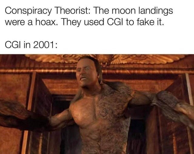 top ten 10 memes daily | Conspiracy Theorist moon landings were hoax. They used CGI fake CGI 2001: The Mummy Scorpion King Dwayne the Rock Johnson movie effects
