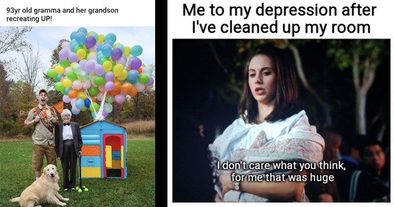 Funny and cute wholesome memes | my depression after cleaned up my room I don't care think huge | 93yr old gramma and her grandson recreating UP! little old lady in a suit and guy in boy scouts uniform next to a toy house tied to balloons
