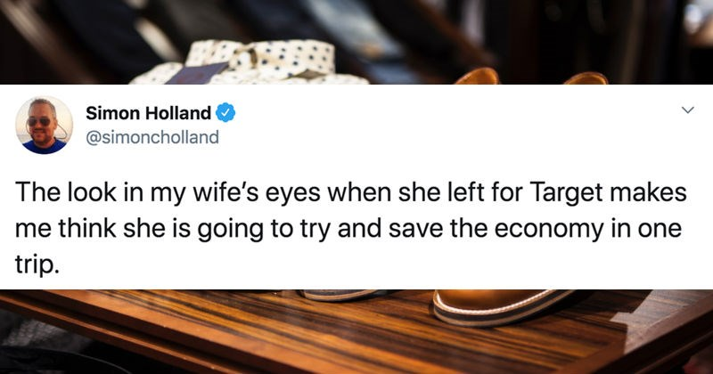 A collection of funny tweets from husbands about navigating marriage | Simon Holland @simoncholland look my wife's eyes she left Target makes think she is going try and save economy one trip.