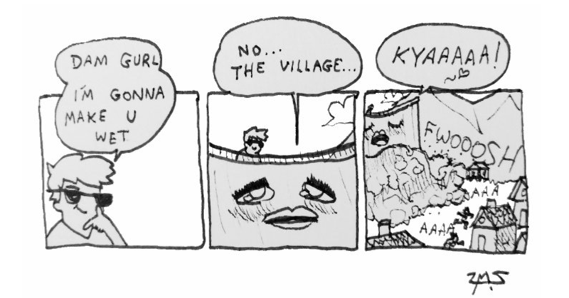 Funny web comics from Extra Fabulous | KYAAAAA! NO DAM GURL VILLAGE IM GONNA MAKE U WET FWODOSH AAAA 345 dam with feminine features breaking and flooding a village