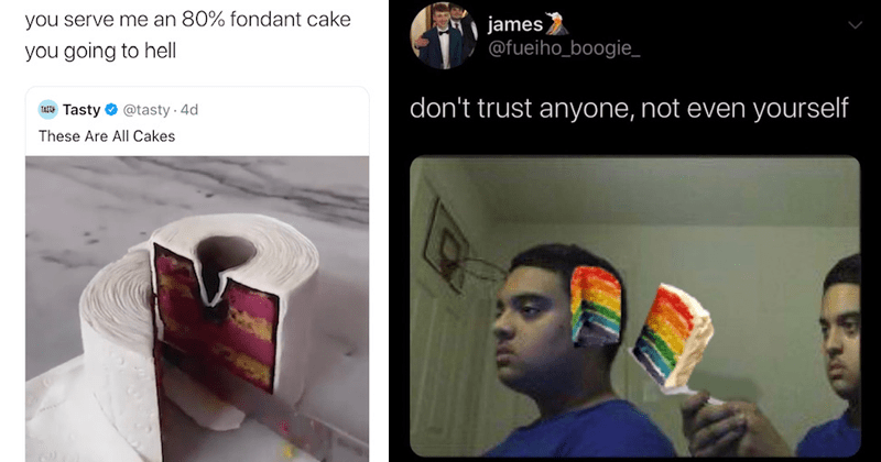 Funny memes and tweets about tasty video 'these are all cakes' cake jokes, cake tweets, dessert, fondant | Will Wiesenfeld @BATHSmusic serve an 80% fondant cake going hell (AT Tasty O @tasty Jul 8 These Are All Cakes 3:51 | james @fueiho_boogie_ don't trust anyone, not even yourself 8:14 AM 7/12/20 Twitter Web App