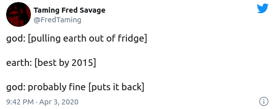 twitter best of the year 2020 top funny clever tweets relatable   Taming Fred Savage @FredTaming god pulling earth out fridge] earth best by 2015] god: probably fine [puts back] 9:42 РM pг 3, 2020