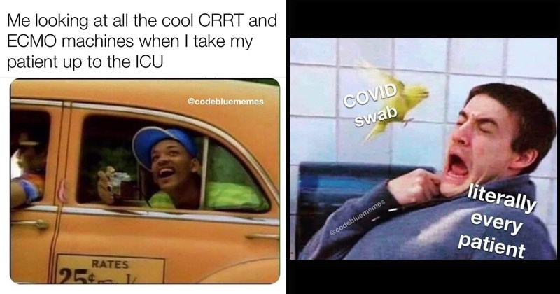 Funny memes about people who work in the healthcare profession | looking at all cool CRRT and ECMO machines take my patient up ICU @codebluememes RATES 25t k Fresh Prince of Bel Air | COVID swab literally every @codebluememes patient
