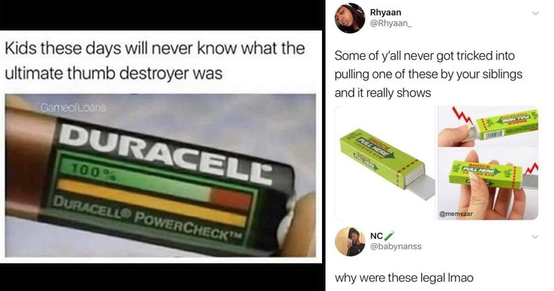 Funny memes and posts about the '90s | Kids these days will never know ultimate thumb destroyer GameofLoans DURACELL 100% DURACELL POWERCHECKTM | Rhyaan @Rhyaan_ Some y'all never got tricked into pulling one these by siblings PULL HERE SHOCK and really shows SHOCK PULL HERE SHOCK PULL HERE CH ING OUM CHEWING GUM SHOCK PULL HERE @memezar NC babynanss why were these legal Imao