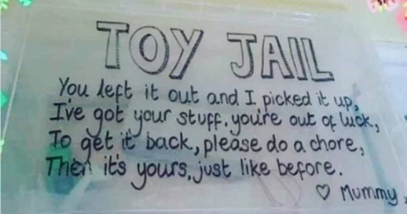 A collection of times that parenting was almost done correctly | TOY JAIL left out and picked up, Ive got stuff. youre out luck get back, please do chore, Then its yours, just like before Mummy