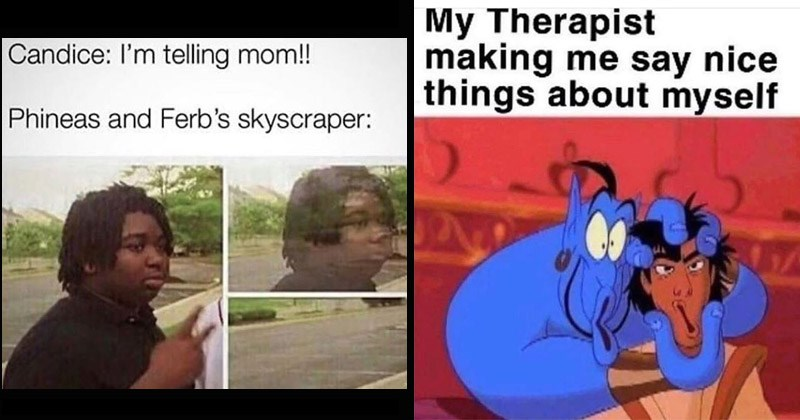 Funny memes about Disney movies | Candice: l'm telling mom! Phineas and Ferb's skyscraper: Nileseyy Niles Disappears | My Therapist making say nice things about myself Genie and Aladdin