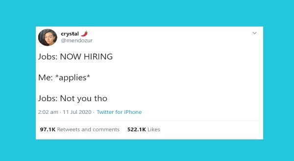 Funniest women tweets | crystal J @mendozur Jobs: NOW HIRING applies* Jobs: Not tho 2:02 am 11 Jul 2020 Twitter iPhone 97.1K Retweets and comments 522.1K Likes >