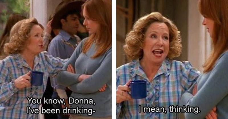 Funny moments from Kitty from 'That '70s Show' | know, Donna been drinking- O mean, thinking. Debra Jo Rupp Laura Prepon