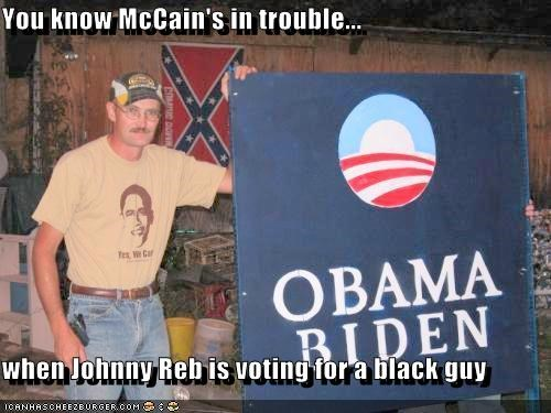 You Know Mccains In Trouble When Johnny Reb Is Voting For A