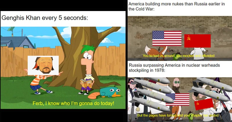 Funny history memes using characters from 'Phineas and Ferb' | Genghis Khan every 5 seconds: Ferb know who gonna do today! | America building more nukes than Russia earlier Cold War kicked us around mocked and offended Russia surpassing America nuclear warheads stockpiling 1978: But pages have turmed and chapteras er ded