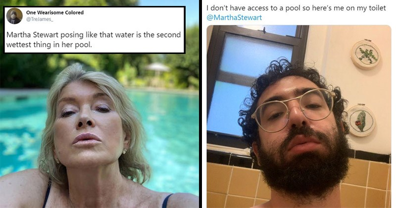 Funny Twitter reactions to Martha Stewart posting a sexy pool photo on Instagram | One Wearisome Colored @TreJames_ Martha Stewart posing like water is second wettest thing her pool. | Noah Koch @KnowAKoch don't have access pool so here's on my toilet @MarthaStewart >