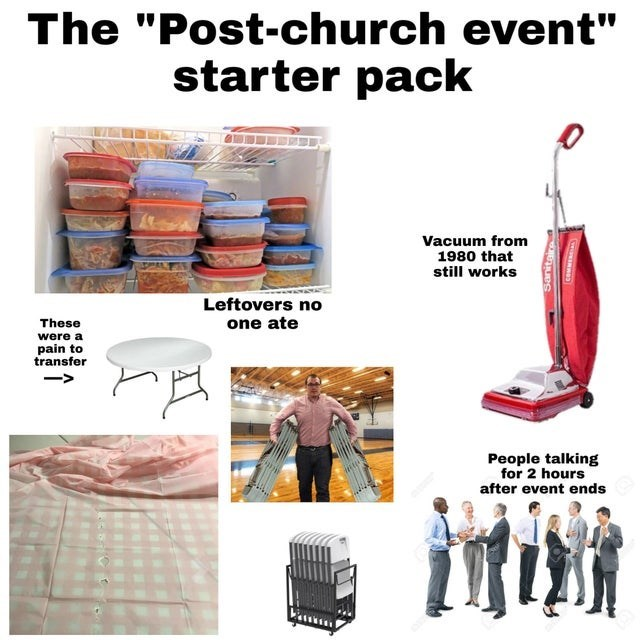 "top weekly starter pack memes | Person - ""Post-church event"" starter pack Vacuum 1980 still works Leftovers no These one ate were pain transfer People talking 2 hours after event ends Sanitaire"