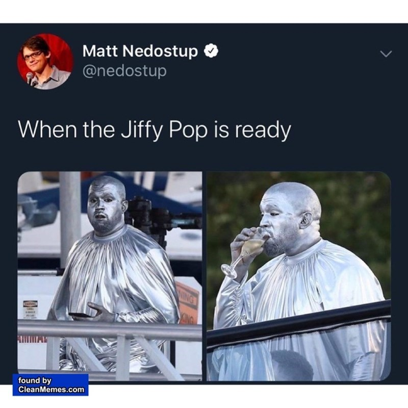 top ten 10 memes daily | Matt Nedostup @nedostup Jiffy Pop is ready ING KING found by CleanMemes.com Kanye West painted in silver like popcorn packaging