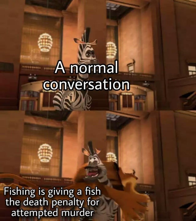 top ten 10 dank memes daily | normal conversation Fishing is giving fish death penalty attempted murder Madagascar Alex the lion tackling Marty the zebra