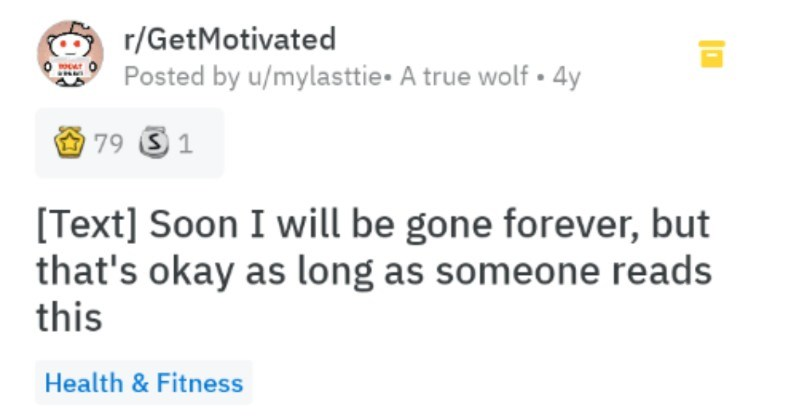 An emotional post about enjoying your time alive | r/GetMotivated Posted by u/mylasttie true wolf 4y 79 S 1 [Text] Soon will be gone forever, but 's okay as long as someone reads this Health Fitness am only 24 years old, yet have actually already chosen my last tie s one will wear on my funeral few months now may not match my suit, but think 's perfect occasion.