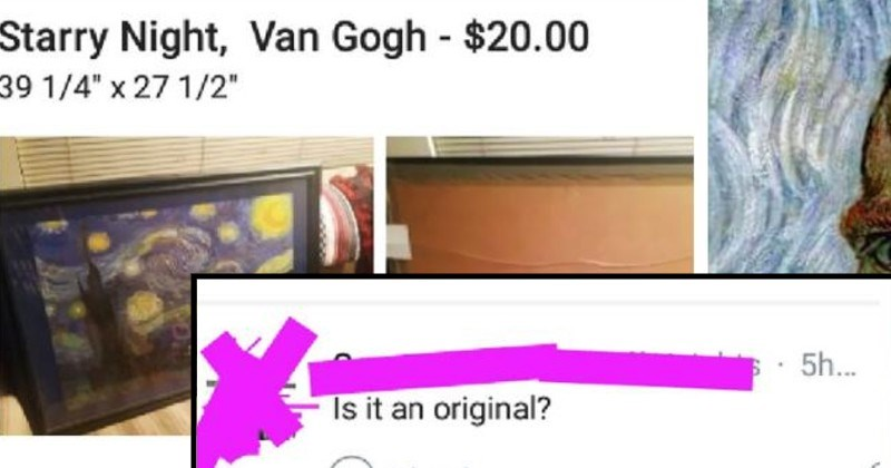 "funny facepalm dumb fails | Classifieds Tạp here turn off notifications this post Starry Night, Van Gogh 20.00 391/4"" x 27 1/2"" Posted 5h ago B and 15 nearby Thank Reply 5h Is an original? Thank 5h ago am unsure if are serious. 3 Thank Add reply.."