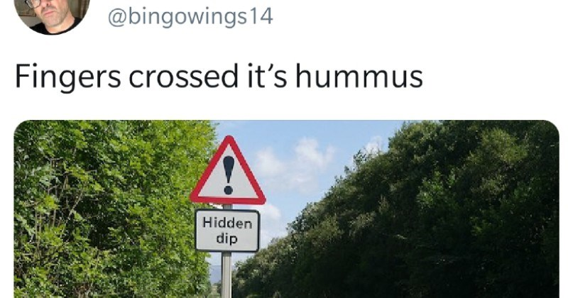 funny tweets and jokes from twitter | Paul @bingowings 14 Fingers crossed 's hummus Hidden dip road sign