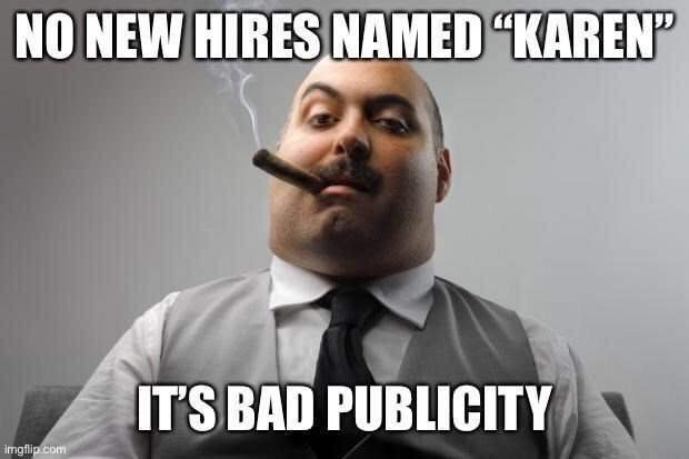 top ten 10 advice animals weekly | NO NEW HIRES NAMED KAREN 'S BAD PUBLICITY imgflip.com scumbag boss smoking a cigar