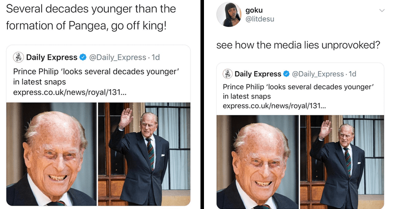 Funny Tweets about Prince Philip Duke of Edinburgh decades younger, roasting, express daily, twitter memes | Louis Peitzman @LouisPeitzman Several decades younger than formation Pangea, go off king! Daily Express O @Daily_Express 1d Prince Philip 'looks several decades younger latest snaps | goku @litdesu see media lies unprovoked