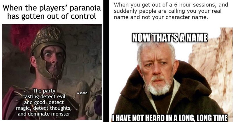 Funny memes about Dungeons and Dragons | players' paranoia has gotten out control party casting detect evil and good, detect magic, detect thoughts, and dominate monster spoon Monty Python | get out 6 hour sessions, and suddenly people are calling real name and not character name. NOW 'SANAME HAVE NOT HEARD LONG, LONG TIME Obi Wan Kenobi Star Wars