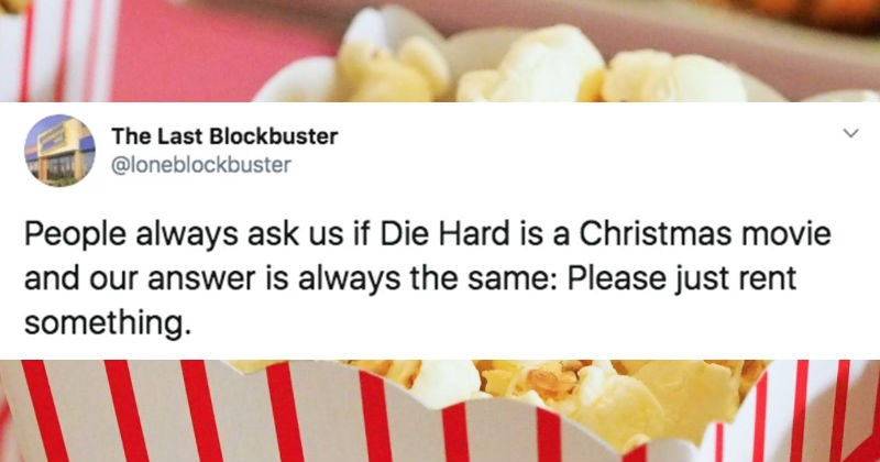 A collection of tweets from the Last Blockbuster | Last Blockbuster @loneblockbuster People always ask us if Die Hard is Christmas movie and our answer is always same: Please just rent something.