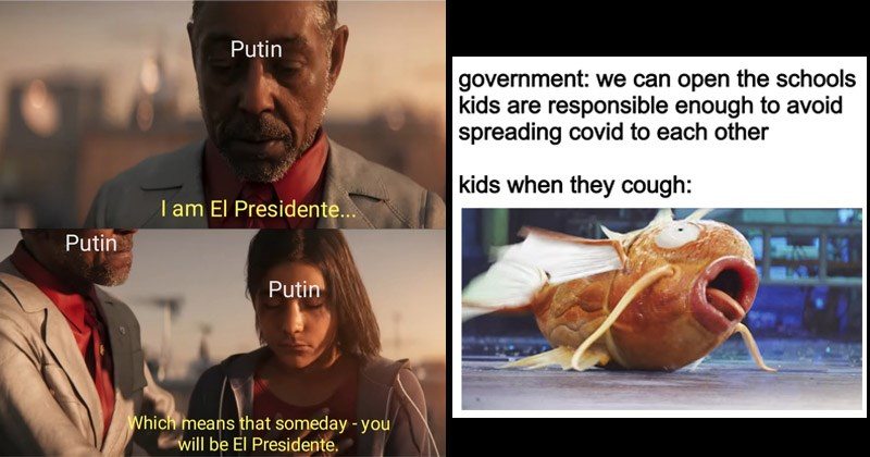 Funny dank memes from /r/DankMemes | government can open schools kids are responsible enough avoid spreading covid each other kids they cough: Magikarp Pokemon | Putin am El Presidente Putin Putin Which means someday will be El Presidente.