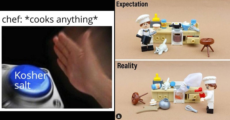 Funny memes about cooking | chef cooks anything Kosher salt Nut Button | Expectation Reality Lego set tiny kitchen and a chef