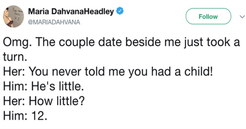 An entertaining Twitter thread about a guy's awkward confession on a date | Maria DahvanaHeadley Follow @MARIADAHVANA Omg couple date beside just took turn. Her never told had child! Him: He's little. Her little? Him: 12.