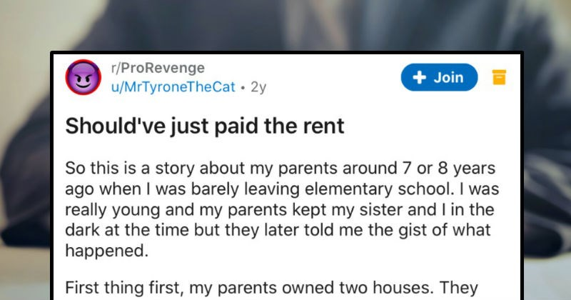 Tenant refuses to pay the rent, so the landlords proceed to take her to court | r/ProRevenge Join u/MrTyroneTheCat 2y Should've just paid rent So this is story about my parents around 7 or 8 years ago barely leaving elementary school really young and my parents kept my sister and dark at time but they later told gist happened. First thing first, my parents owned two houses. They decided keep old house they bought new one so they could rent out old house decent area but on edge not so good part