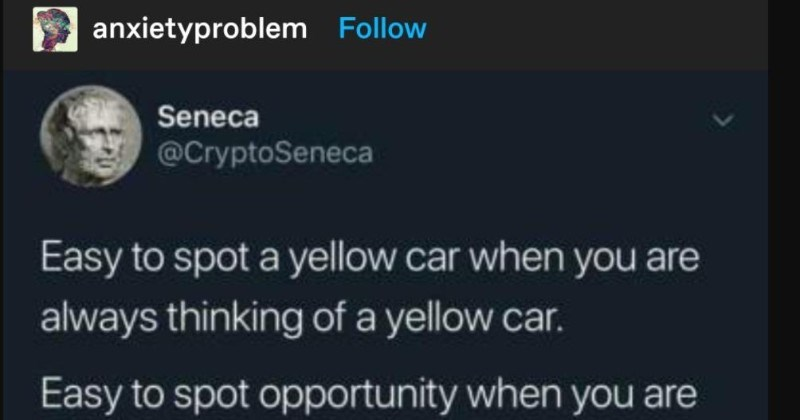 A quick and helpful Tumblr post on maintaining a level mindset | anxietyproblem Follow Seneca @CryptoSeneca Easy spot yellow car are always thinking yellow car. Easy spot opportunity are always thinking opportunity. Easy spot reasons be mad are always thinking being mad become constantly think about. Watch yourself.