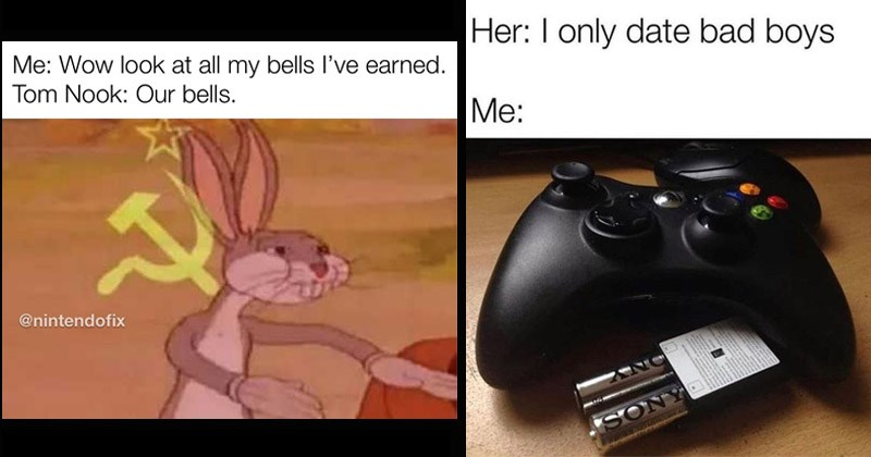 Funny memes about video games, gaming | Wow look at all my bells l've earned. Tom Nook: Our bells nintendofix communist Bugs Bunny | Her only date bad boys SONY batteries in an Xbox controller