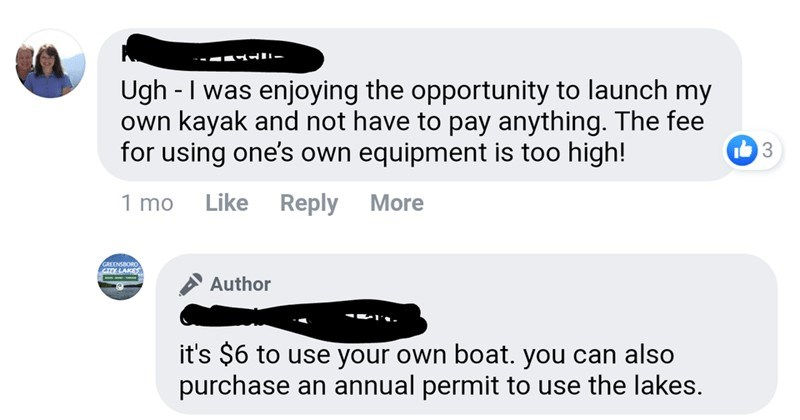 A collection of times that people were incredibly cheap and entitled | Ugh enjoying opportunity launch my own kayak and not have pay anything fee using one's own equipment is too high! 1 mo Like Reply More GREENSBORO CY LAKES Author 's $6 use own boat can also purchase an annual permit use lakes. 3 wks Like Reply More