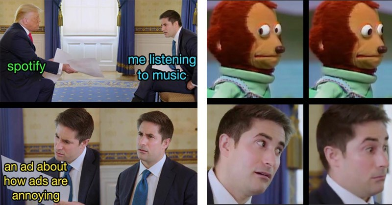 Funny dank memes about reporter Jonathan Swan's facial reactions during an interview with Donald Trump | spotify listening music an ad about ads are annoying | monkey puppet side eye