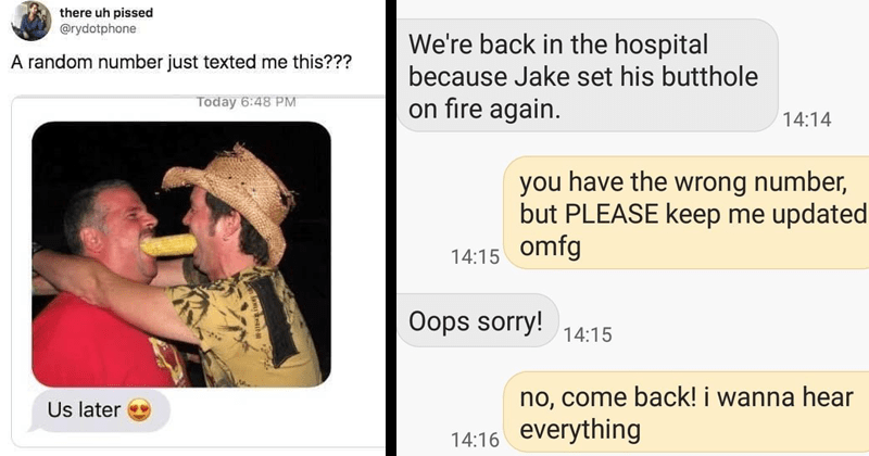 Funny texts from wrong numbers, cursed images | there uh pissed @rydotphone random number just texted this Today 6:48 PM Us later | Saturday, April 14, 2018 back hospital because Jake set his butthole on fire again. 14:14 have wrong number, but PLEASE keep updated 14:15 omfg Oops sorry! 14:15 no, come back wanna hear 14:16 everything