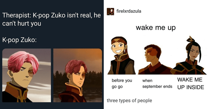 funny meme about Avatar: the last airbender, the legend of korra | Therapist: K-pop Zuko isn't real, he can't hurt p Zuko: | firelxrdazula wake up before go go September ends WAKE UP INSIDE three types people