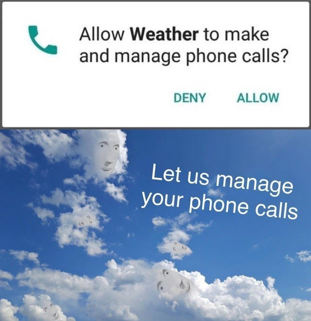 top ten 10 memes daily | Allow Weather make and manage phone calls? DENY ALLOW Let us manage phone calls Meme Man faces in the sky clouds
