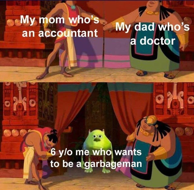 top ten 10 dank memes daily   My mom who's an accountant My dad who's doctor 6 ylo who wants be garbageman Road to El Dorado revealing Mike Wazowski face swap