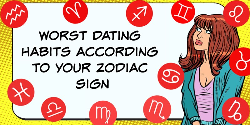 Worst dating habits according to your zodiac signs