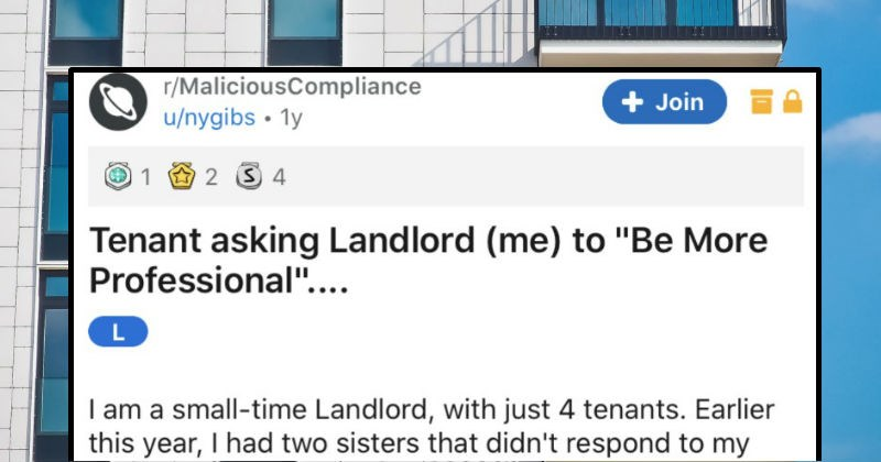 Landlord uses the rules to take down some terrible tenants | r/MaliciousCompliance Join u/nygibs 1y 1 2 S 4 Tenant asking Landlord Be More Professional L am small-time Landlord, with just 4 tenants. Earlier this year had two sisters didn't respond my requests add gal's husband lease, though he living with them. Not BIG deal but did mention pit bull they also brought home, without permission DO allow pets, and had previously approved their other dog asked nicely person and by email months leading
