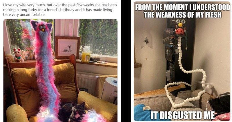 Funny tweets about a 'Long Furby' that a guy's wife made for a friend's birthday | I love my wife very much, but over the past few weeks she has been making a long Furby for a friend's birthday and it has made living here very uncomfortable | MOMENT UNDERSTOOD WEAKNESS MY FLESH THEWNE DISGUSTED